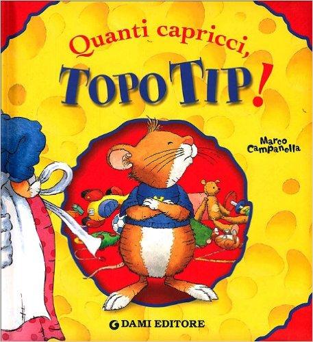 Quanti capricci topo tip di anna casalis e marco for Topo tip giocattoli